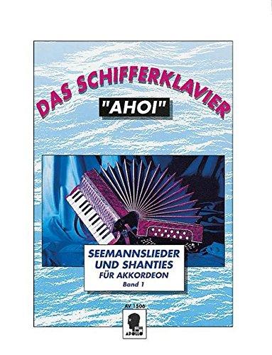 Das Schifferklavier Ahoi: Bekannte Seemannslieder und Shanties. Band 1. Akkordeon.