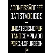 A Confissão de Fé Batista de 1689 + Um Catecismo Puritano Complidado Por C. H. Spurgeon
