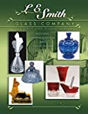 img - for L E Smith Glass Company: The First One Hundred Years, History, Identification and Value Guide book / textbook / text book