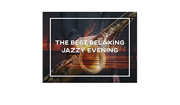 The Best Relaxing Jazzy Evening: Ambient Instrumental Jazz