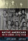 Native Americans and the Criminal Justice System, Jeffrey Ian Ross and Larry Gould, 1594511802