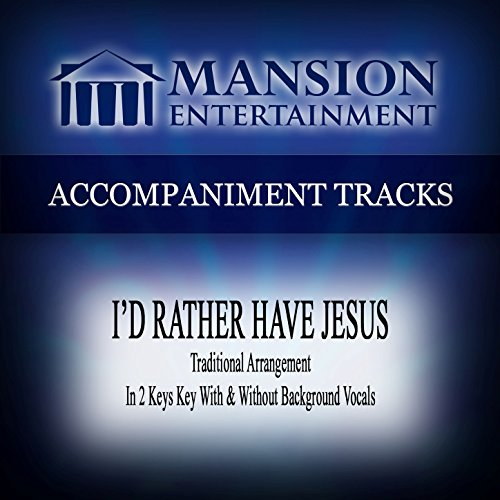 I'd Rather Have Jesus (Traditional) [Accompaniment Track]