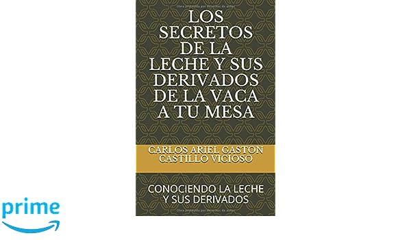 LOS SECRETOS DE LA LECHE Y SUS DERIVADOS DE LA VACA A TU MESA: CONOCIENDO LA LECHE Y SUS DERIVADOS (LECHE Y PRODUCTOS LACTEOS) (Spanish Edition): MSc CARLOS ...