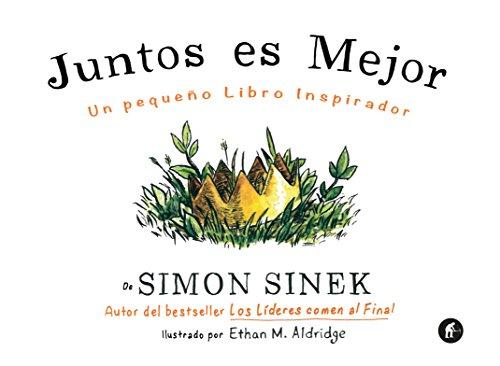 Juntos es mejor (Spanish Edition) [Simon Sinek] (Tapa Dura)