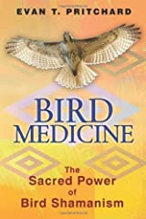 By Evan T. Pritchard - Bird Medicine: The Sacred Power of Bird Shamanism (1st Edition) (5/16/13) Paperback