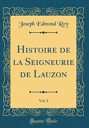 Histoire de la Seigneurie de Lauzon, Vol. 5 (Classic Reprint) (French Edition)