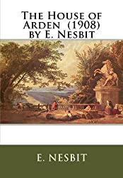 The House of Arden  (1908)  by E. Nesbit