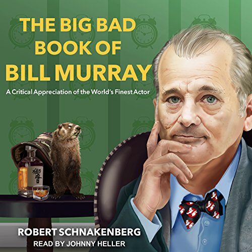 The Big Bad Book of Bill Murray: A Critical Appreciation of the World's Finest Actor by Tantor Audio