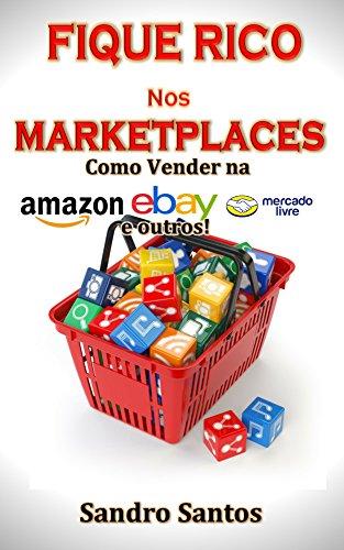 Fique Rico  nos  Marketplaces: Como Vender na Amazon, ebay, Mercado Livre e outros!