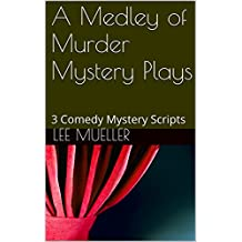 A Medley of Murder Mystery Plays: 3 Comedy Mystery Scripts (Play Dead Murder Mystery Plays Book 1)