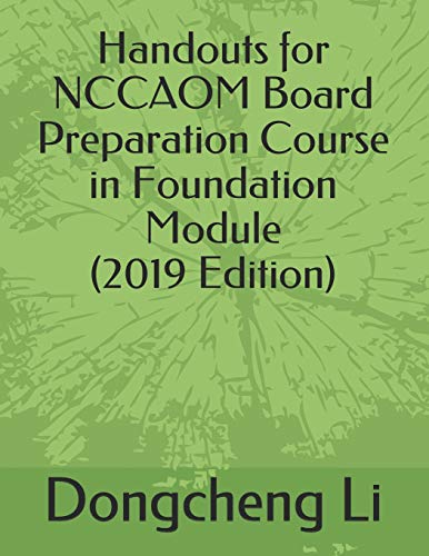 (Handouts for NCCAOM Board Preparation Course in  Foundation Module (Handouts for NCCAOM Board Preparation Courses) )