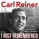 I Just Remembered Audiobook by Carl Reiner Narrated by Carl Reiner
