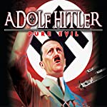 Adolf Hitler: Pure Evil | Philip Gardiner
