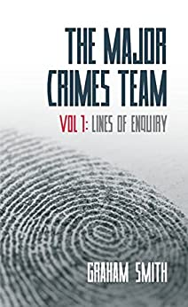 Lines of Enquiry - The Major Crimes Team - Vol 1: Gripping crime stories featuring Cumbria's Major Crimes Team by [Smith, Graham]