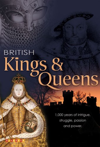 British Kings & Queens: 1,000 Years of Intrigue, Struggle, Passion and Power