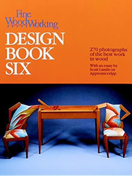 Fine Wood Working Design Book Six 266 Photographs Of The Best Work In Wood Scott Landis Sandor Nagyszalanczy 9781561580170 Amazon Com Books