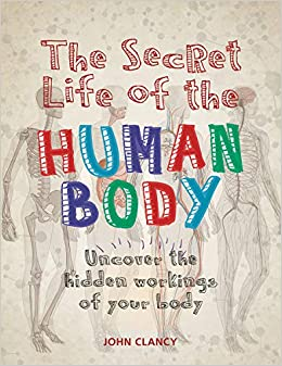 The Secret Life of the Human Body: Uncover the Hidden Workings of Your Body: Amazon.es: John Clancy: Libros en idiomas extranjeros