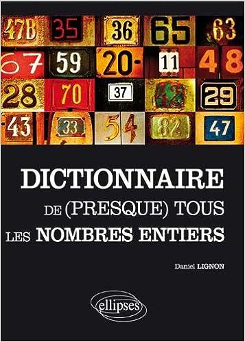 Livre gratuits Le Dictionnaire de (Presque) Tous les Nombres Entiers pdf, epub
