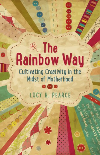Amazon the rainbow way cultivating creativity in the midst of the rainbow way cultivating creativity in the midst of motherhood by pearce lucy fandeluxe Image collections