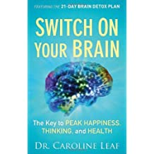 Switch On Your Brain HC: The Key to Peak Happiness, Thinking, and Health: Written by Caroline Leaf, 2013 Edition, Publisher: Baker Publishing Group [Hardcover]
