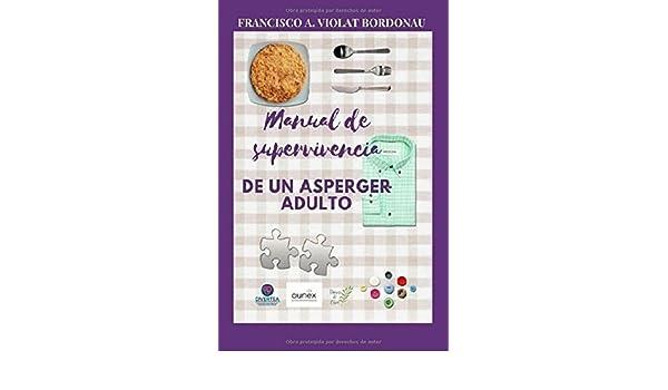 Manual de supervivencia de un Asperger adulto (Spanish Edition): Francisco A. Violat Bordonau: 9781981066339: Amazon.com: Books