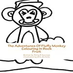 The Adventures of Fluffy Monkey: Fruit | Philip R. Harrison