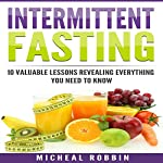 Intermittent Fasting: 10 Valuable Lessons Revealing Everything You Need to Know | Micheal Robbin