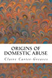 Origins of Domestic Abuse, Claire Carter-Greaves, 1482630508