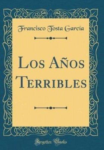 Download Los Anos Terribles Classic Reprint Francisco Tosta