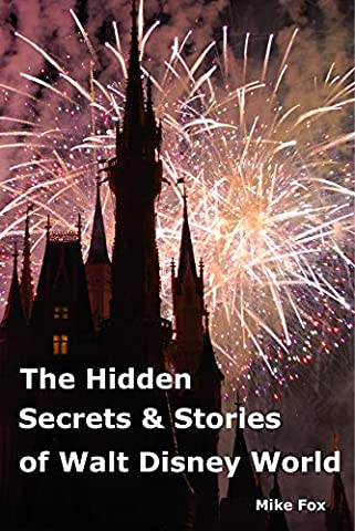 The Hidden Secrets & Stories of Walt Disney World: With Never-Before-Published Stories & Photos - Disney World Photo