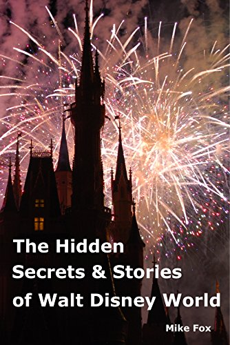 The Hidden Secrets & Stories of Walt Disney World: With Never-Before-Published Stories & Photos ()