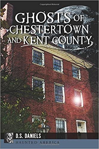 Ghosts of Chestertown and Kent County (Haunted America) by D.S. Daniels (2015-08-24)