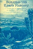img - for Building the King s Highway: Labor, Society, and Family on Mexico s Caminos Reales, 1757-1804 book / textbook / text book
