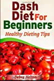 Dash Diet for Beginners: Healthy Dieting Tips, Debra Helton, 149592131X