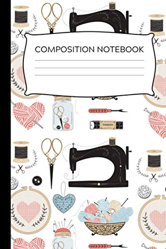 Elegant Sewing Inspired Composition Notebook: Great Gift For Seamstresses and Quilters, Ideal For Journaling, Note-taking, Jotting Down Ideas, Shopping Lists and More (College Ruled)