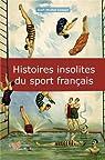 Histoires insolites du sport français par Cosson
