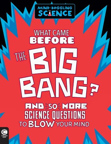 What Came Before the Big Bang?: And 50 More Science Questions to Blow Your Mind pdf