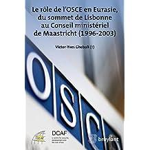 Le rôle de l'OSCE en Eurasie, du sommet de Lisbonne au Conseil ministériel de Maastricht (1996-2003) (ELSB.HORS COLL.) (French Edition)