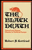 The Black Death : Natural and Human Disaster in Medieval Europe, Gottfried, Robert S., 0029126304