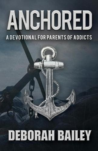 Anchored: A Devotional Guide for Parents of Addicts
