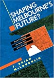 Shaping Melbourne's Future? : Town Planning, the State and Civil Society, McLoughlin, John B., 0521439744