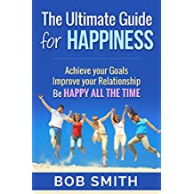 Happiness: Ultimate Guide for Happy Life (Happiness Project, Happy, Happiness is a Choice, Happiness Advantage)
