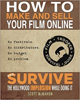 amazon com how to make and sell your film online and survive the