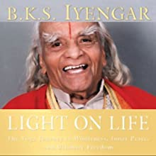 Light on Life: The Yoga Journey to Wholeness, Inner Peace, and Ultimate Freedom Audiobook by B.K.S. Iyengar, John J. Evans, Douglas Abrams Narrated by Patricia Walden