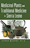 Medicinal Plants and Traditional Medicine in Sierra Leone, Cyrus Macfoy, 1491706104