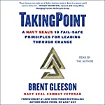 Taking Point: A Navy SEAL's 10 Fail Safe Principles for Leading Through Change | Brent Gleeson,Mark Owen - foreword