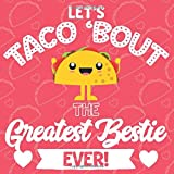 Let's Taco Bout The Greatest Bestie Ever: Fill In Gift Book With Short Prompts | Personalized Keepsake Write In The Blank Journal | Special Customized ... Stuffers | Best Friend Love You Because List