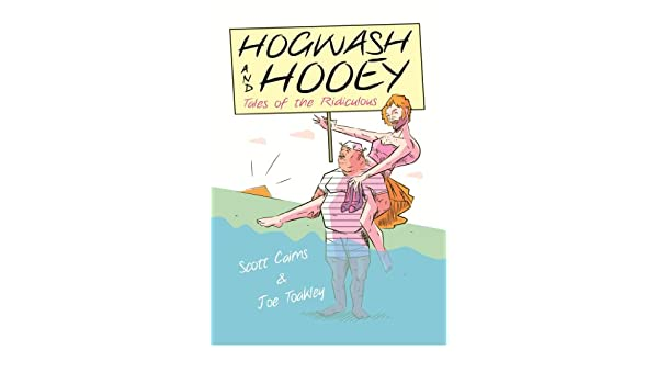 Hogwash & Hooey - Tales of the Ridiculous