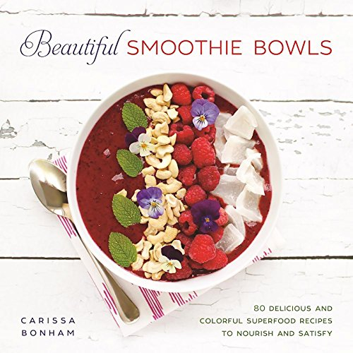 Beautiful Smoothie Bowls: 80 Delicious and Colorful