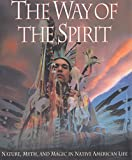 img - for THE WAY OF THE SPIRIT: Nature, Myth, and Magic in Native American Life book / textbook / text book